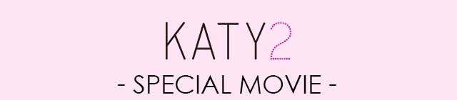 KATY2 -SPECIAL MOVIE-