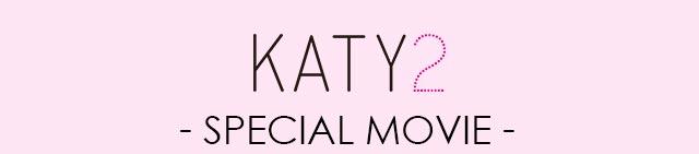 KATY2 -SPECIAL MOVIE-